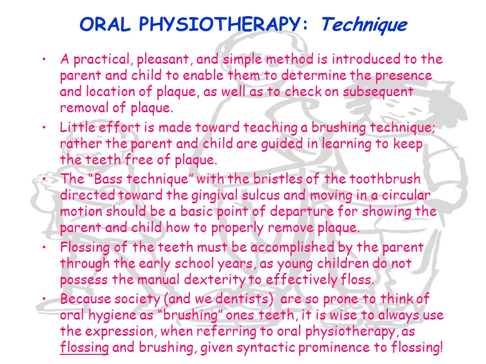 ORAL PHYSIOTHERAPY: Technique A practical, pleasant, and simple method is introduced to the parent and child to enable them to determine the presence