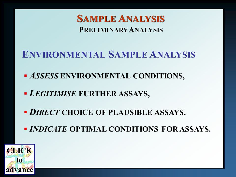 S AMPLE A NALYSIS A SSESS ENVIRONMENTAL CONDITIONS, L EGITIMISE FURTHER ASSAYS, D IRECT CHOICE OF PLAUSIBLE ASSAYS, I NDICATE OPTIMAL CONDITIONS FOR ASSAYS.