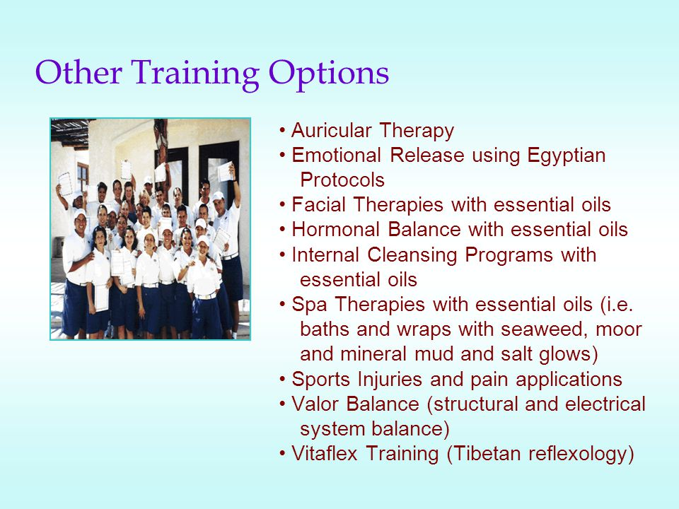 Other Training Options Auricular Therapy Emotional Release using Egyptian Protocols Facial Therapies with essential oils Hormonal Balance with essential oils Internal Cleansing Programs with essential oils Spa Therapies with essential oils (i.e.