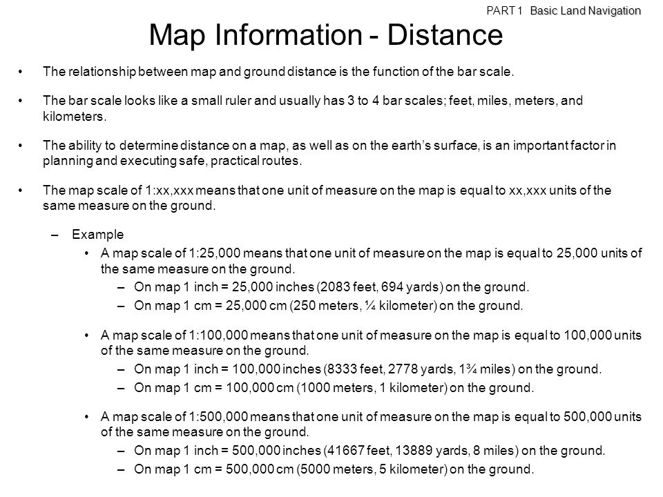 Map Information - Distance The relationship between map and ground distance is the function of the bar scale. The bar scale looks like a small ruler a