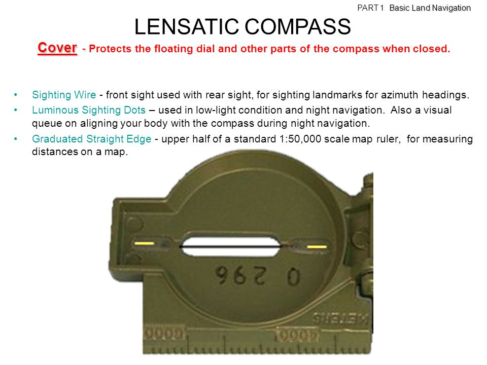Sighting Wire - front sight used with rear sight, for sighting landmarks for azimuth headings. Luminous Sighting Dots – used in low-light condition an