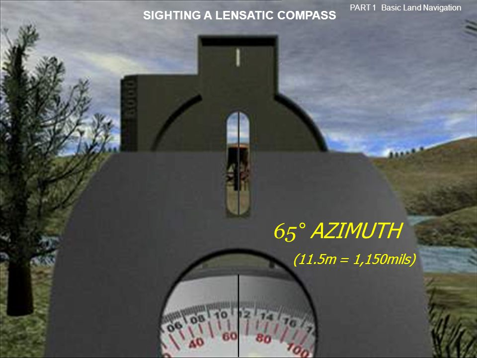 65° AZIMUTH (11.5m = 1,150mils) SIGHTING A LENSATIC COMPASS Basic Land Navigation PART 1 Basic Land Navigation