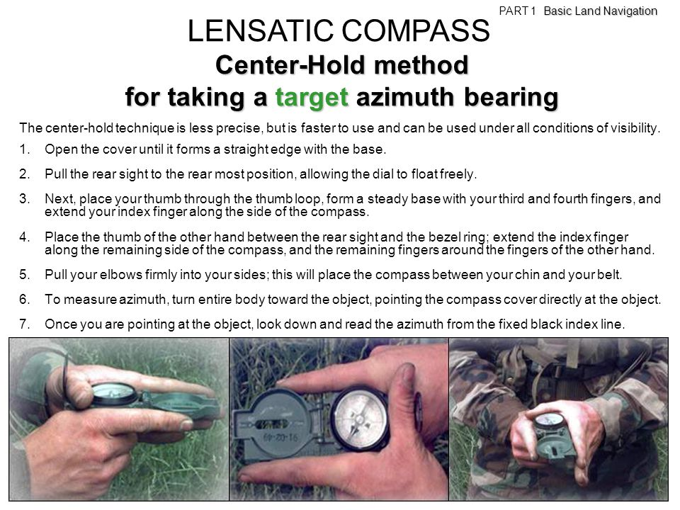 Center-Hold method for taking a target azimuth bearing The center-hold technique is less precise, but is faster to use and can be used under all condi