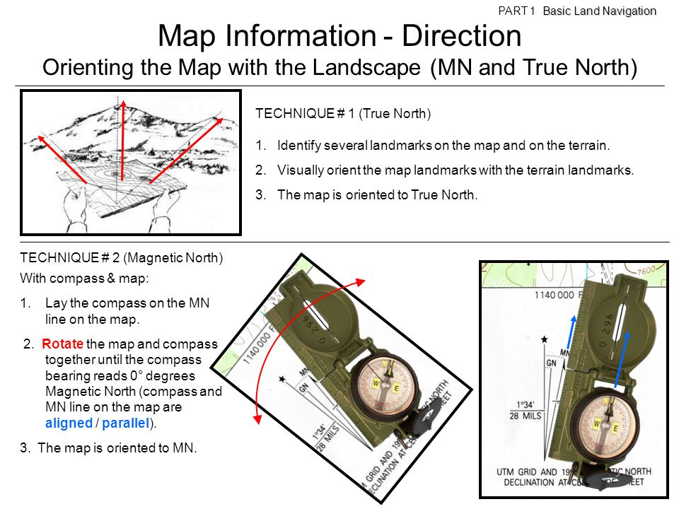 Map Information - Direction Orienting the Map with the Landscape (MN and True North) TECHNIQUE # 1 (True North) 1. Identify several landmarks on the m