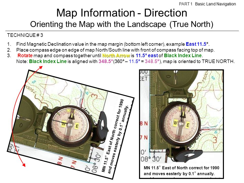 Map Information - Direction Orienting the Map with the Landscape (True North) Basic Land Navigation PART 1 Basic Land Navigation TECHNIQUE # 3 1.Find