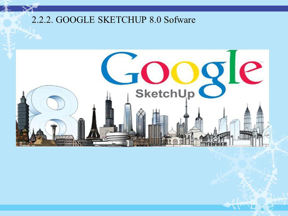 2.2.2. GOOGLE SKETCHUP 8.0 Sofware
