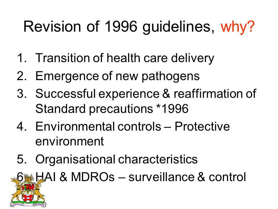 Revision of 1996 guidelines, why? 1.Transition of health care delivery 2.Emergence of new pathogens 3.Successful experience & reaffirmation of Standar