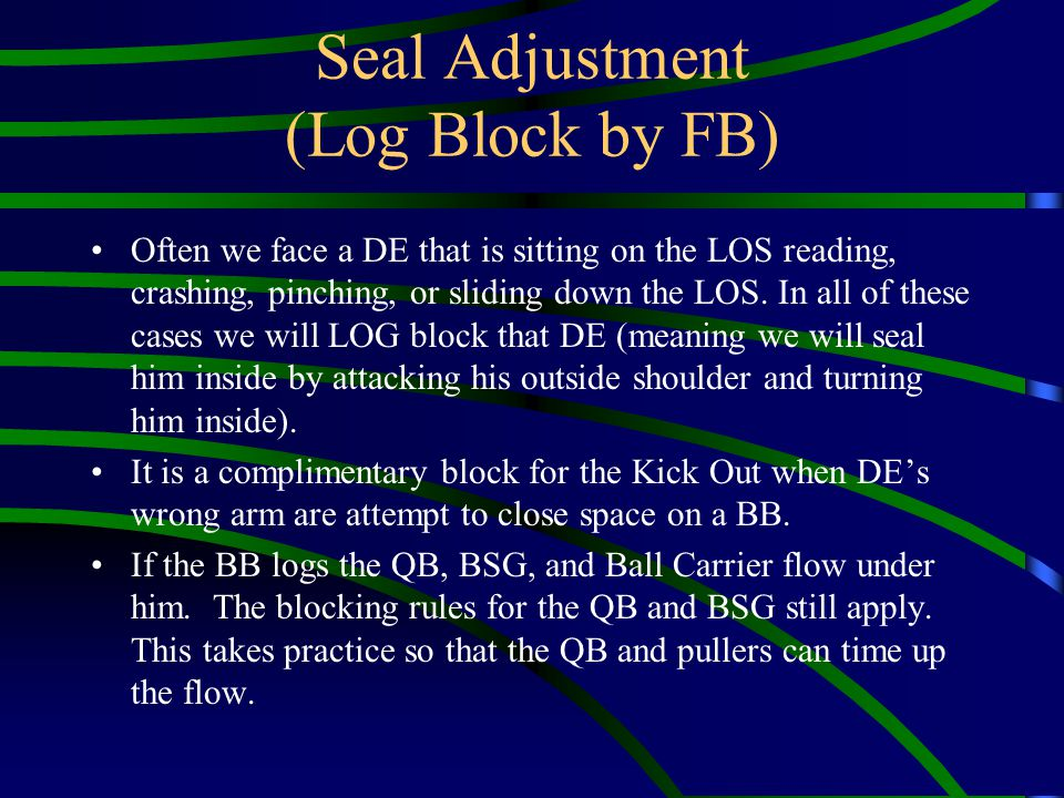 Seal Adjustment (Log Block by FB) Often we face a DE that is sitting on the LOS reading, crashing, pinching, or sliding down the LOS. In all of these