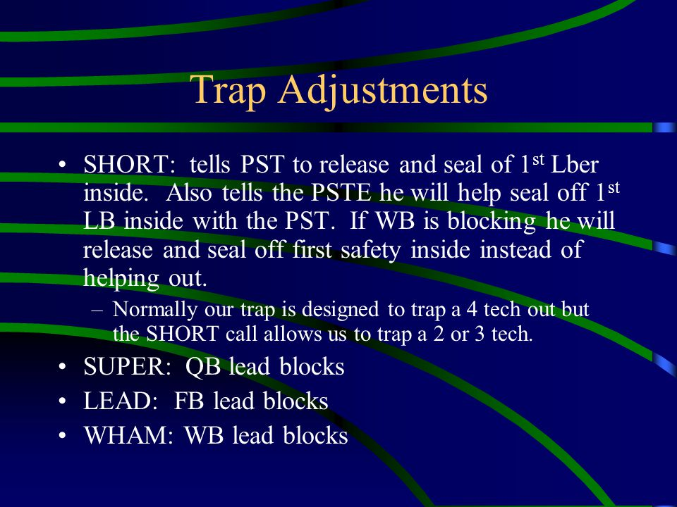 Trap Adjustments SHORT: tells PST to release and seal of 1 st Lber inside. Also tells the PSTE he will help seal off 1 st LB inside with the PST. If W