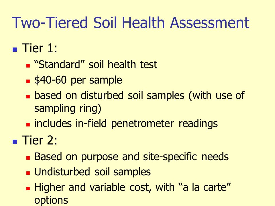 Two-Tiered Soil Health Assessment Tier 1: Standard soil health test $40-60 per sample based on disturbed soil samples (with use of sampling ring) incl