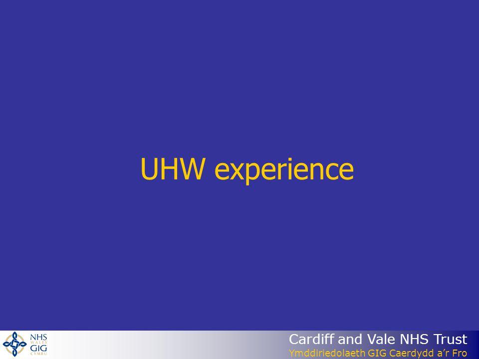 Cardiff and Vale NHS Trust Ymddiriedolaeth GIG Caerdydd ar Fro UHW experience