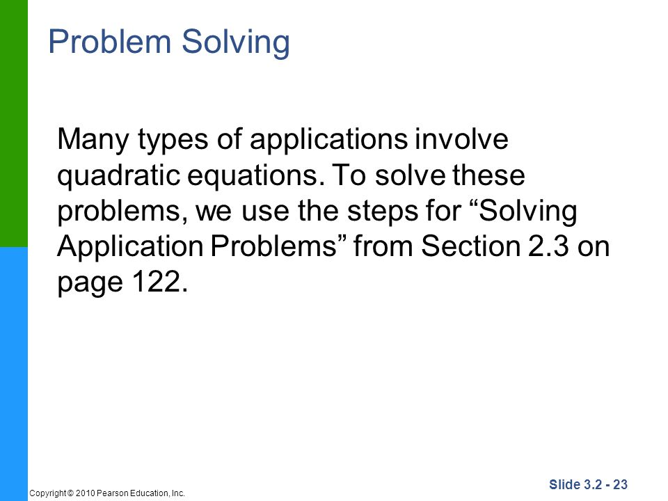 Slide 3.2 - 23 Copyright © 2010 Pearson Education, Inc. Problem Solving Many types of applications involve quadratic equations. To solve these problem