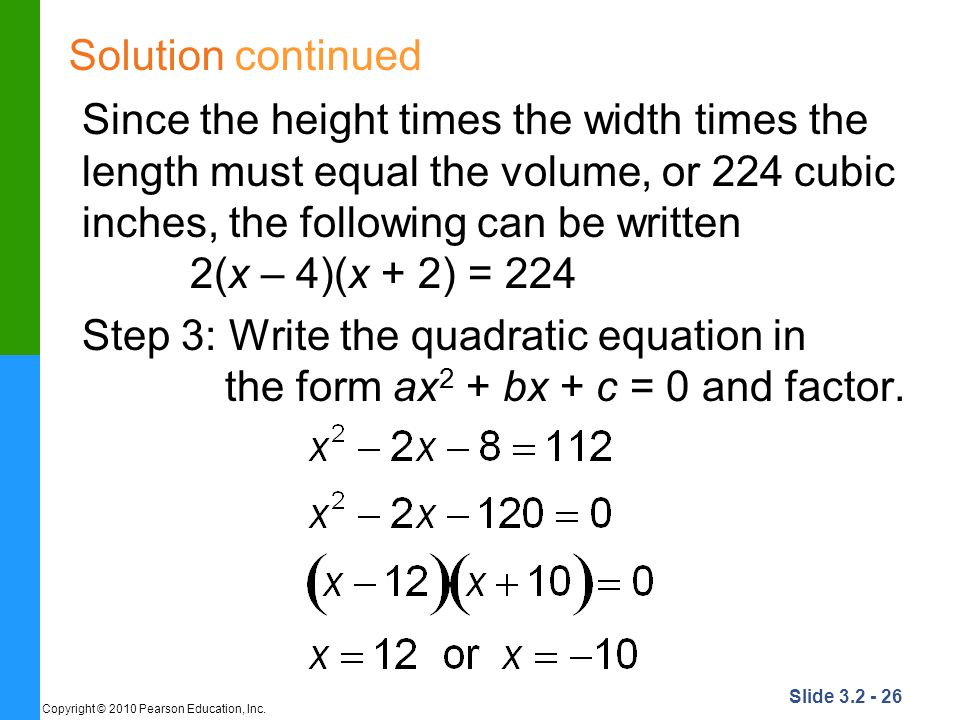Slide 3.2 - 26 Copyright © 2010 Pearson Education, Inc. Solution continued Since the height times the width times the length must equal the volume, or