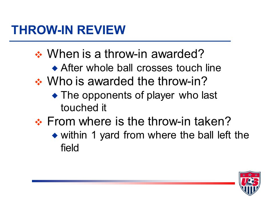 THROW-IN REVIEW v When is a throw-in awarded.