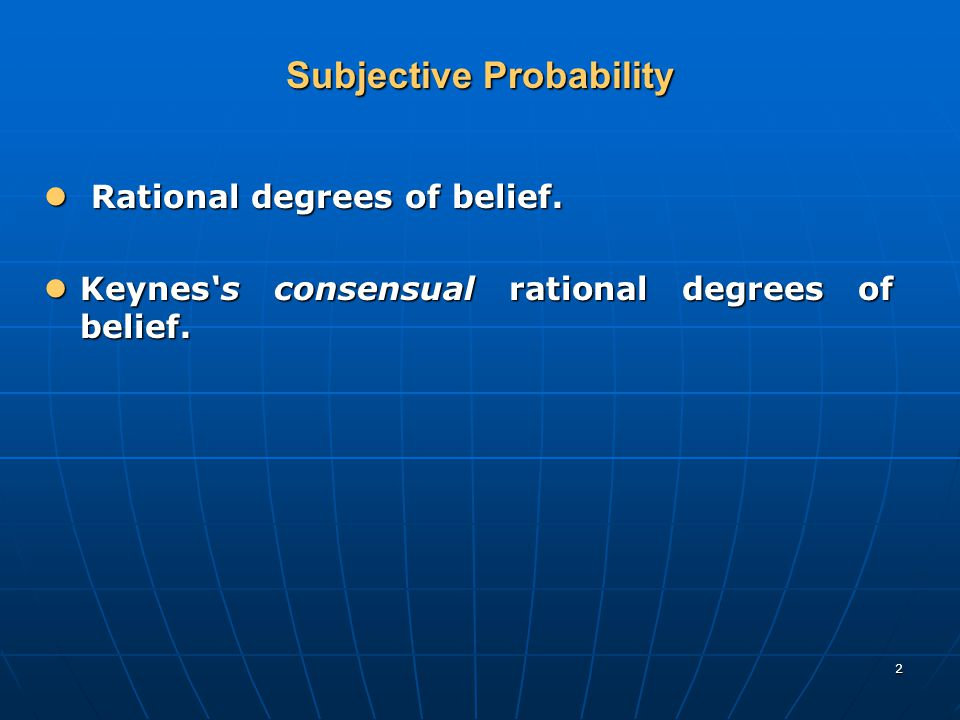 2 Subjective Probability Rational degrees of belief.