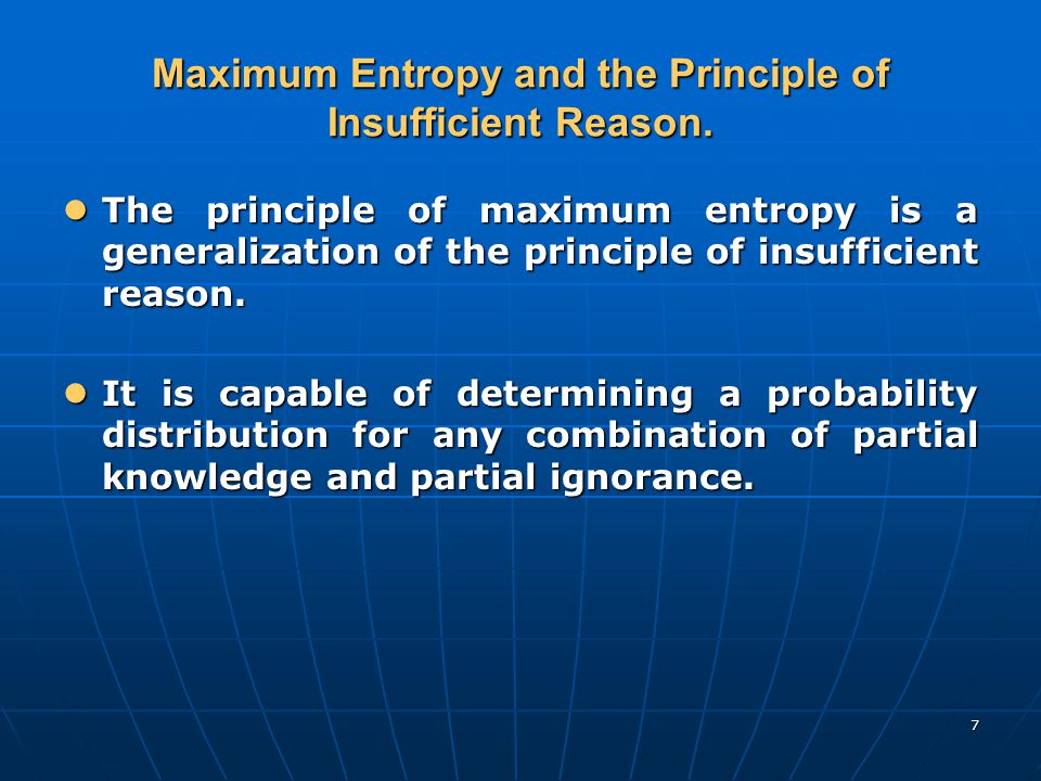 7 Maximum Entropy and the Principle of Insufficient Reason.