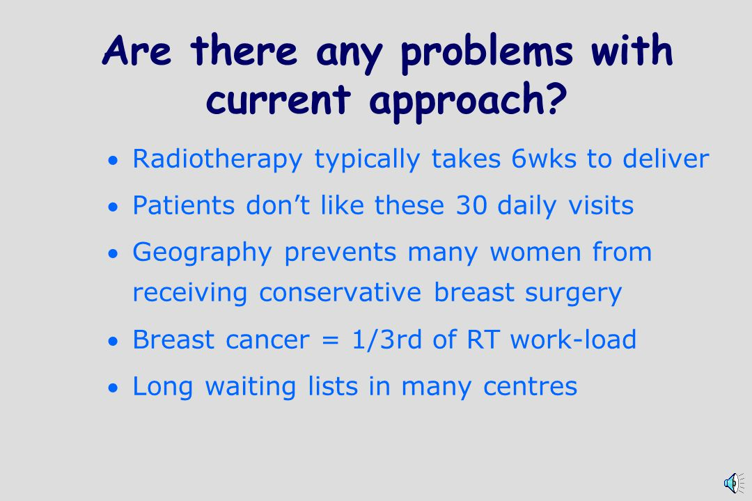 If proven, Targit could Save up to 1/3rd of the workload of radiotherapy units world-wide Allow women from remote areas to avail of breast conserving therapy