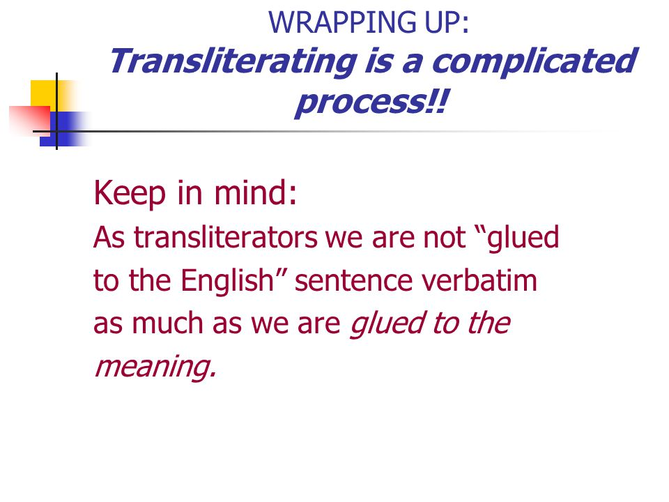 WRAPPING UP: Transliterating is a complicated process!.