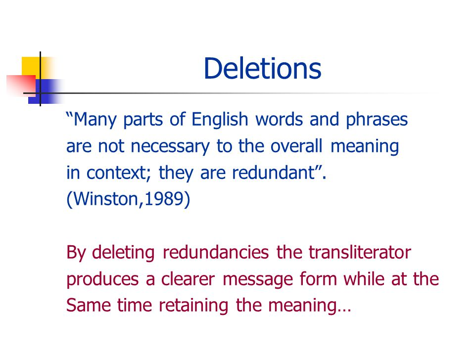 Deletions Many parts of English words and phrases are not necessary to the overall meaning in context; they are redundant.