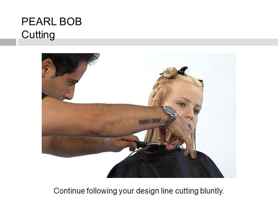 PEARL BOB Cutting Continue following your design line cutting bluntly.