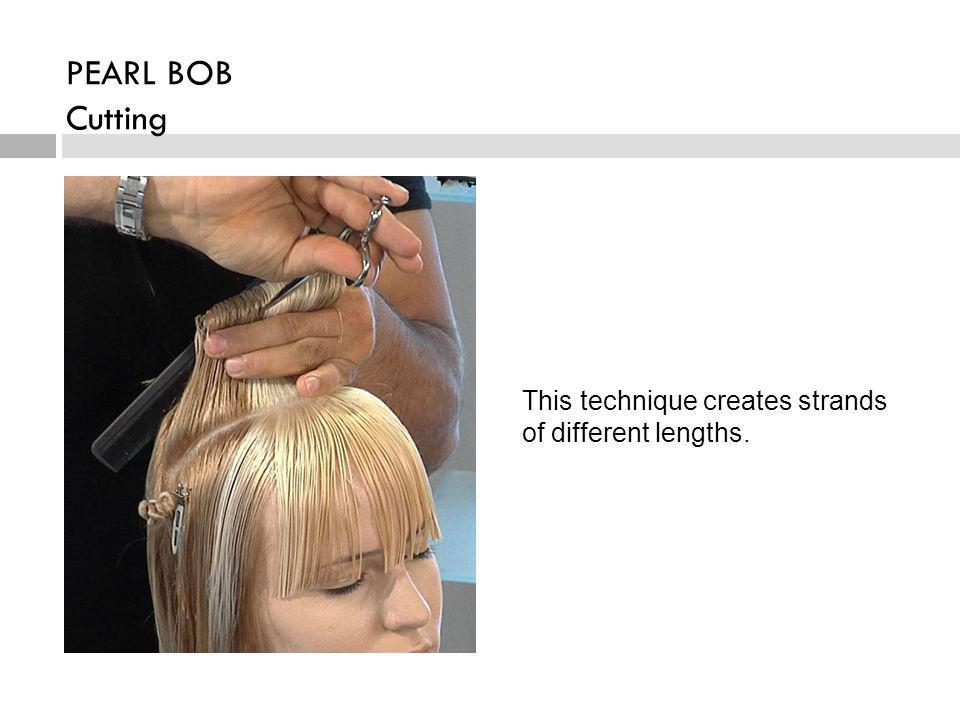 This technique creates strands of different lengths. PEARL BOB Cutting