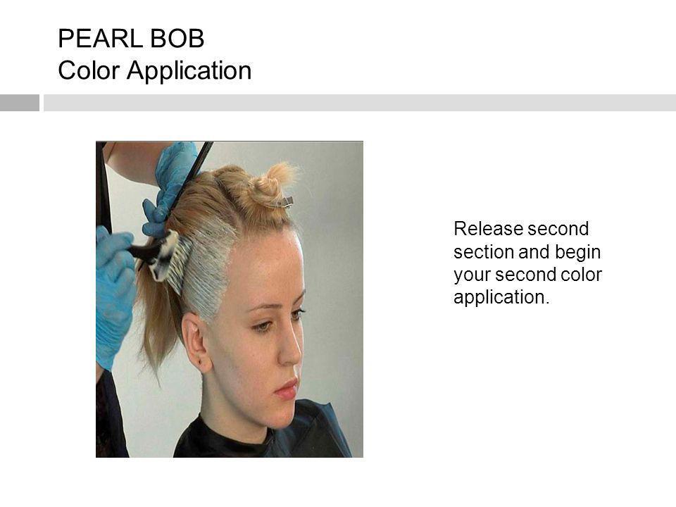 PEARL BOB Color Application Release second section and begin your second color application.