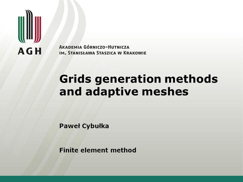 Grids generation methods and adaptive meshes Paweł Cybułka Finite element method