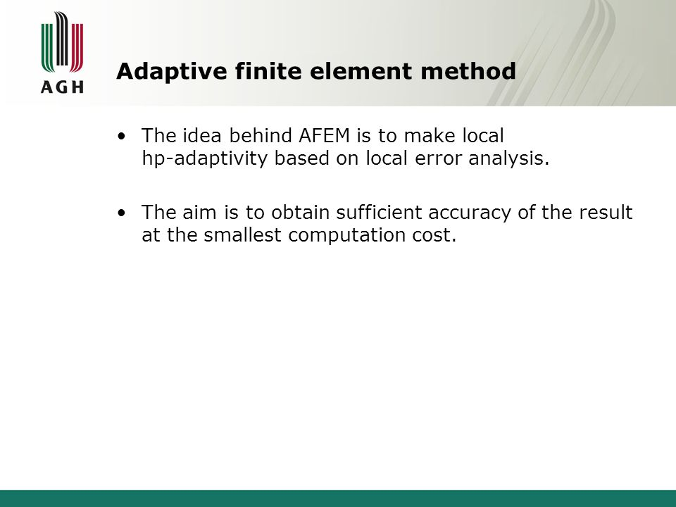 Adaptive finite element method The idea behind AFEM is to make local hp-adaptivity based on local error analysis. The aim is to obtain sufficient accu