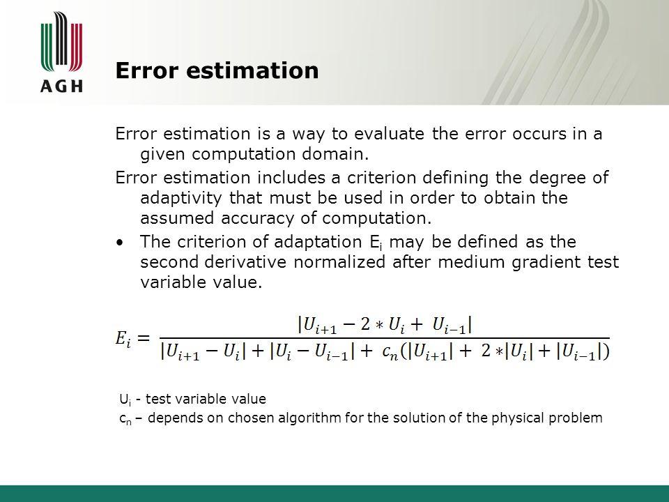 Error estimation Error estimation is a way to evaluate the error occurs in a given computation domain. Error estimation includes a criterion defining
