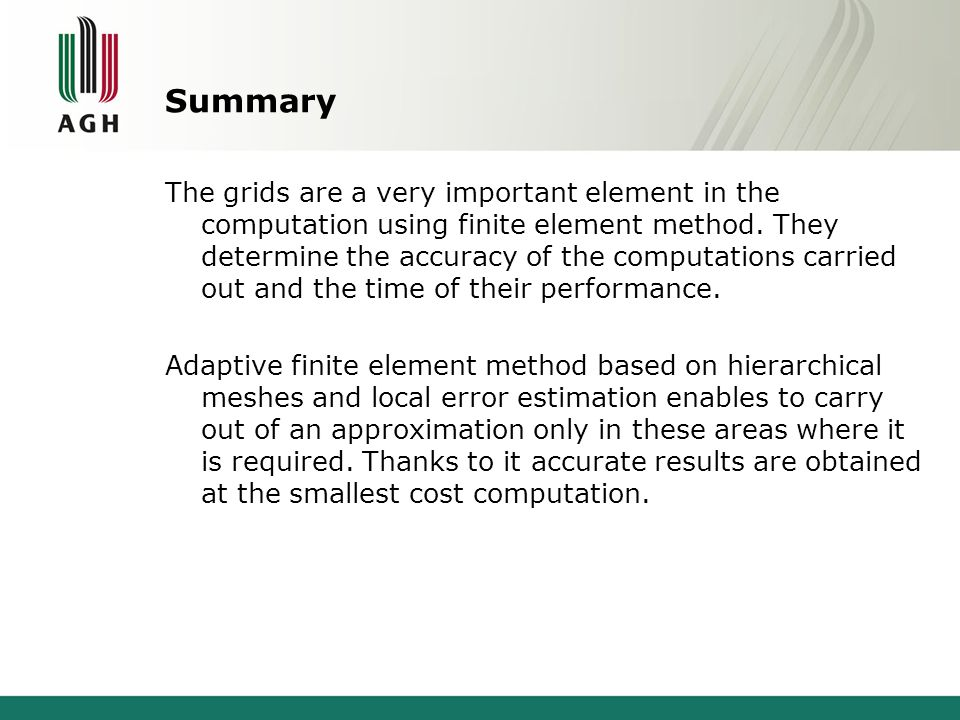 Summary The grids are a very important element in the computation using finite element method. They determine the accuracy of the computations carried