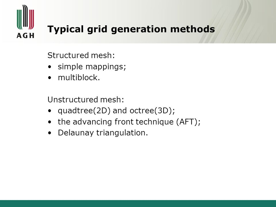 Typical grid generation methods Structured mesh: simple mappings; multiblock. Unstructured mesh: quadtree(2D) and octree(3D); the advancing front tech
