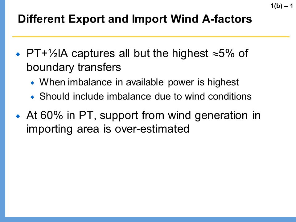 Different Export and Import Wind A-factors PT+½IA captures all but the highest 5% of boundary transfers When imbalance in available power is highest S