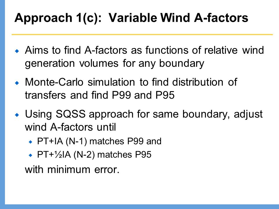 Approach 1(c): Variable Wind A-factors Aims to find A-factors as functions of relative wind generation volumes for any boundary Monte-Carlo simulation