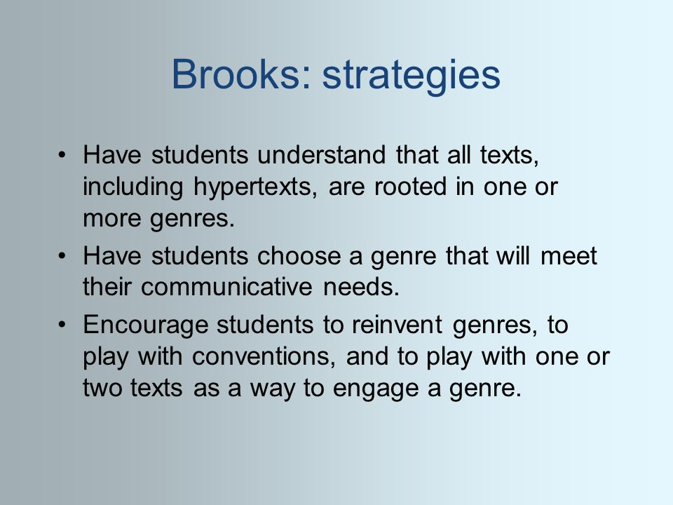 Brooks: strategies Have students understand that all texts, including hypertexts, are rooted in one or more genres.