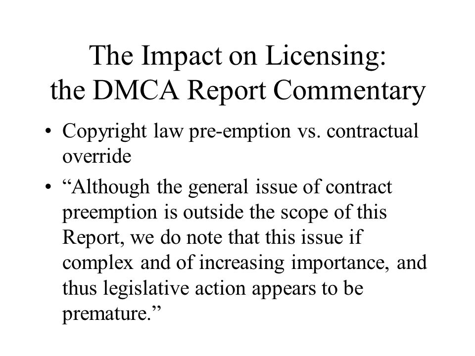 The Impact on Licensing: the DMCA Report Commentary Copyright law pre-emption vs.