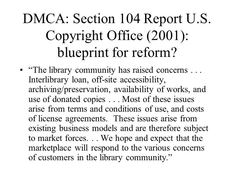 DMCA: Section 104 Report U.S. Copyright Office (2001): blueprint for reform.