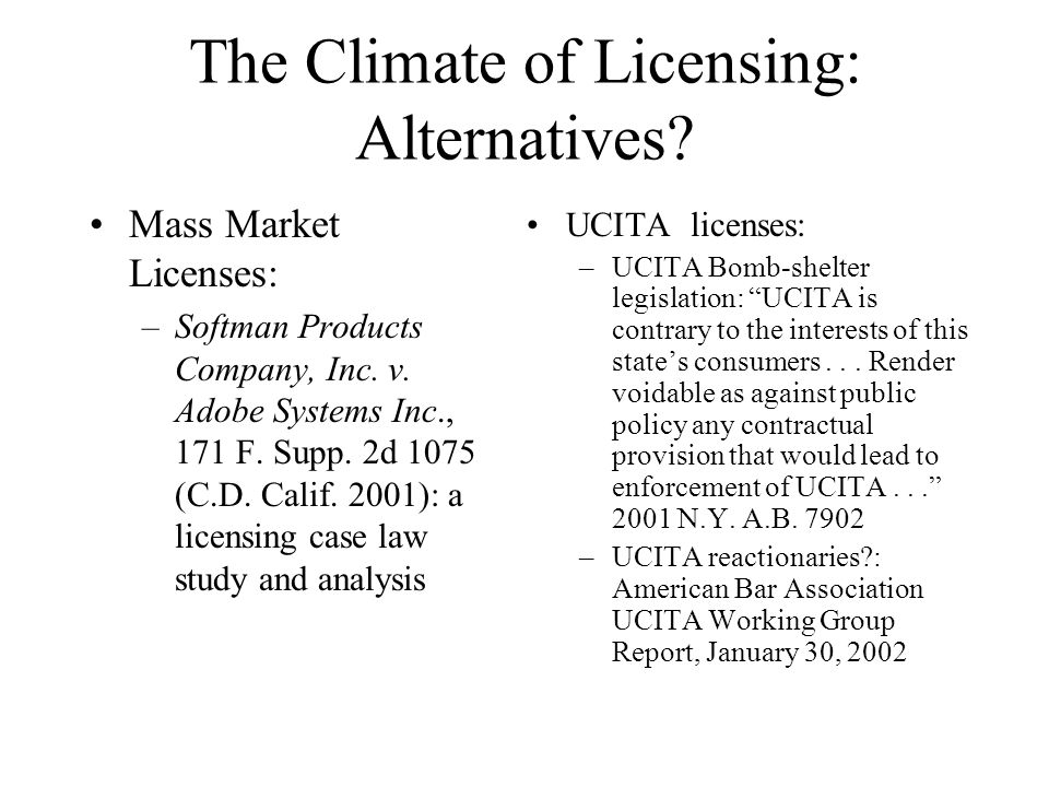 The Climate of Licensing: Alternatives. Mass Market Licenses: –Softman Products Company, Inc.