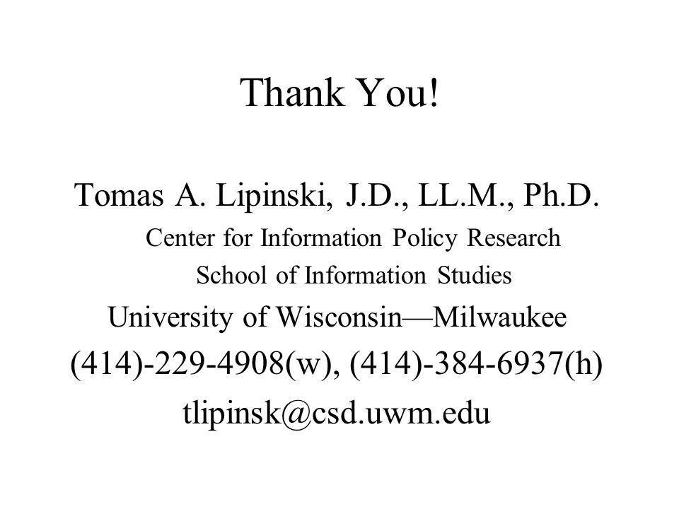 Thank You. Tomas A. Lipinski, J.D., LL.M., Ph.D.