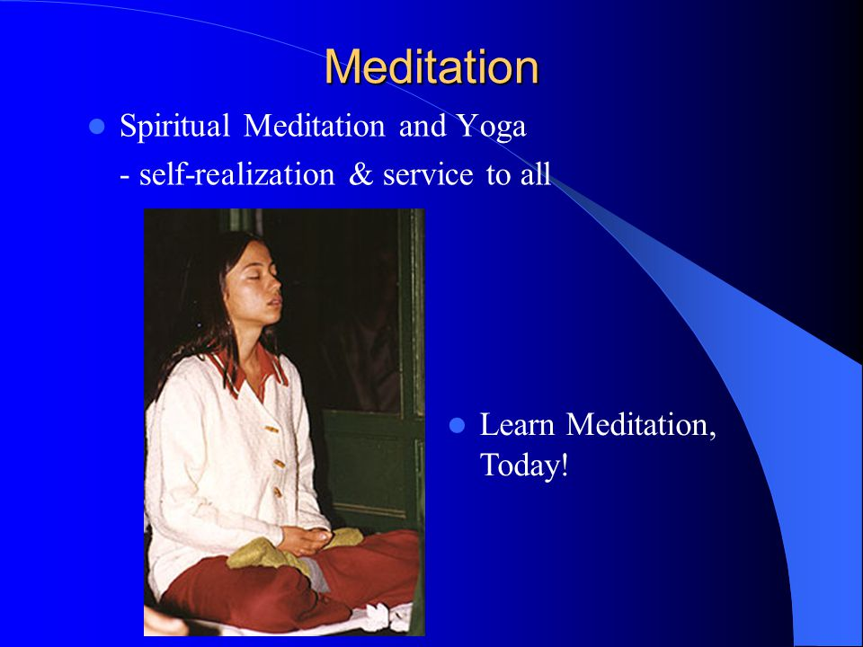 Meditation Spiritual Meditation and Yoga - self-realization & service to all Learn Meditation, Today!