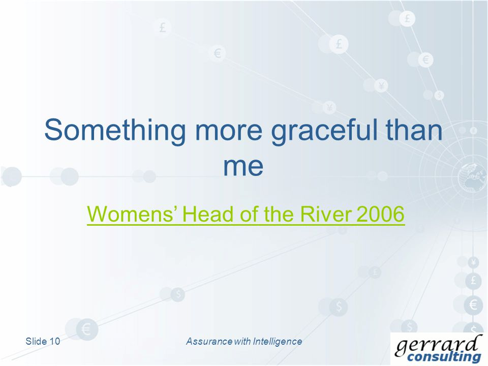 Something more graceful than me Assurance with IntelligenceSlide 10 Womens Head of the River 2006