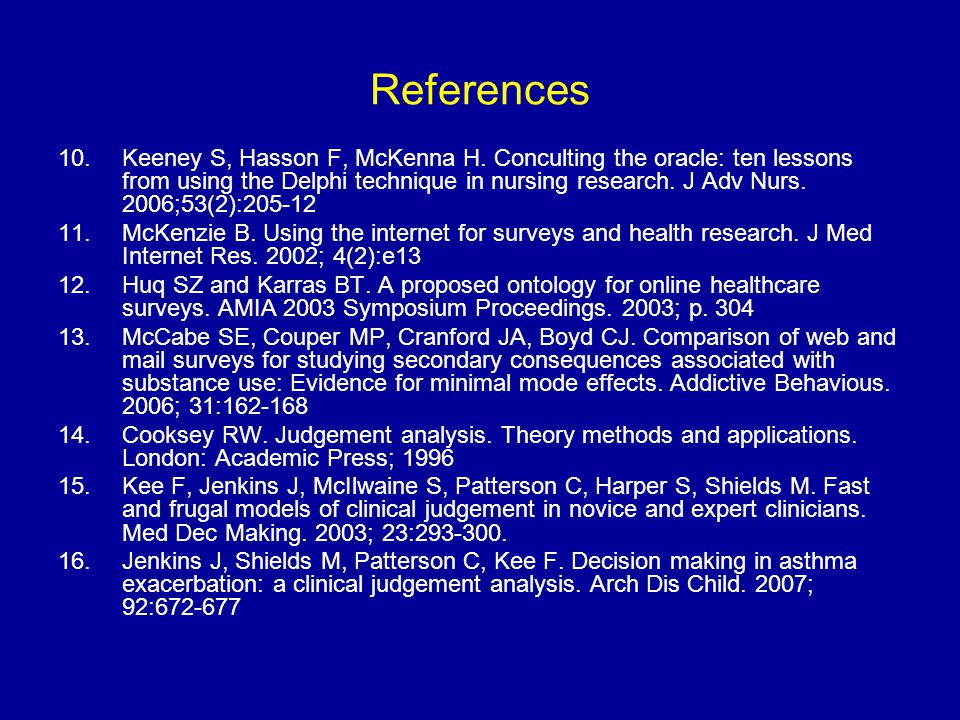 References 10.Keeney S, Hasson F, McKenna H. Conculting the oracle: ten lessons from using the Delphi technique in nursing research. J Adv Nurs. 2006;