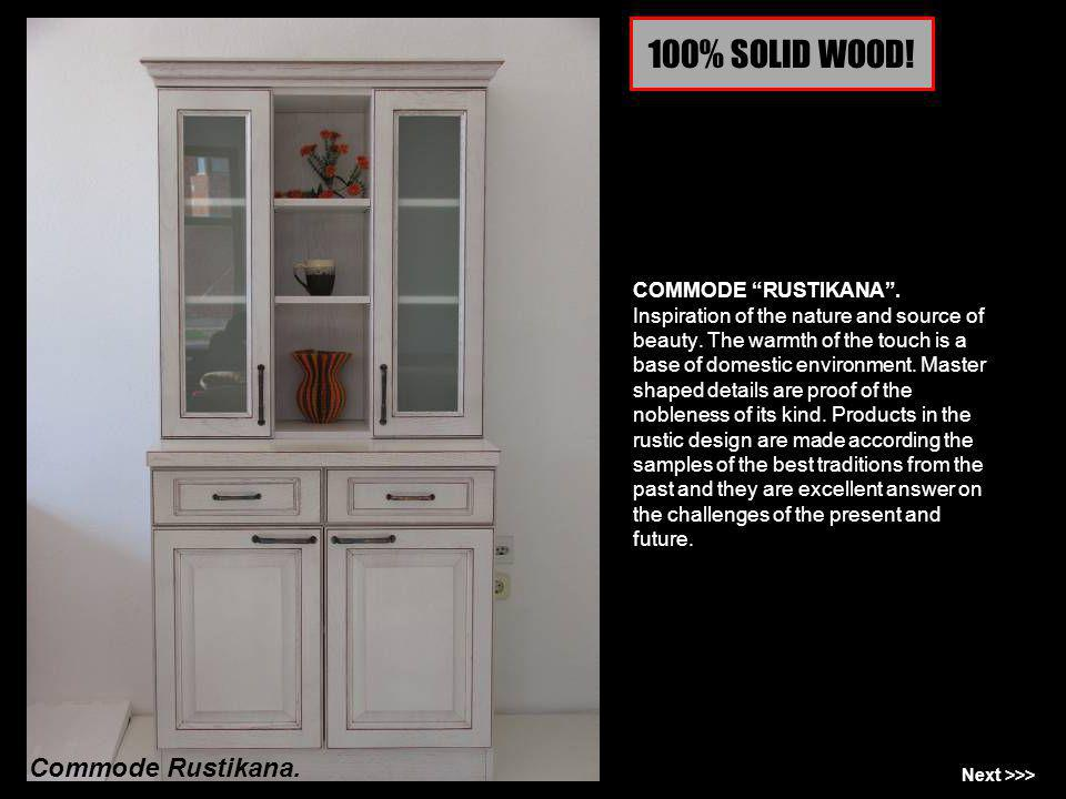 100% SOLID WOOD.COMMODE RUSTIKANA. Inspiration of the nature and source of beauty.
