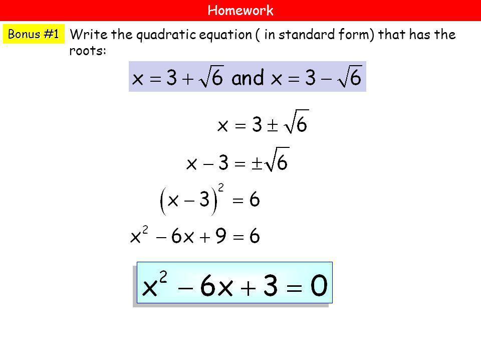 Bonus #1 Homework Write the quadratic equation ( in standard form) that has the roots: