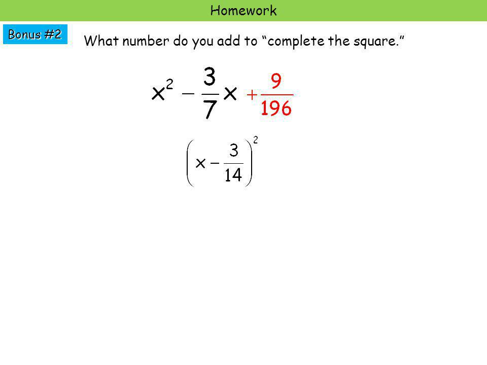 Bonus #2 Homework What number do you add to complete the square.