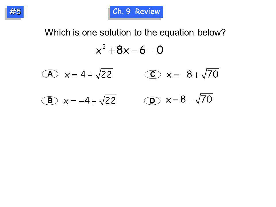Which is one solution to the equation below? A B C D Ch. 9 Review #5#5