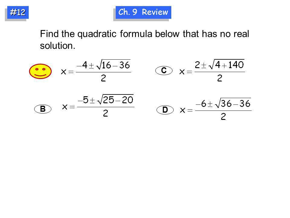 #12#12 Find the quadratic formula below that has no real solution. A B C D