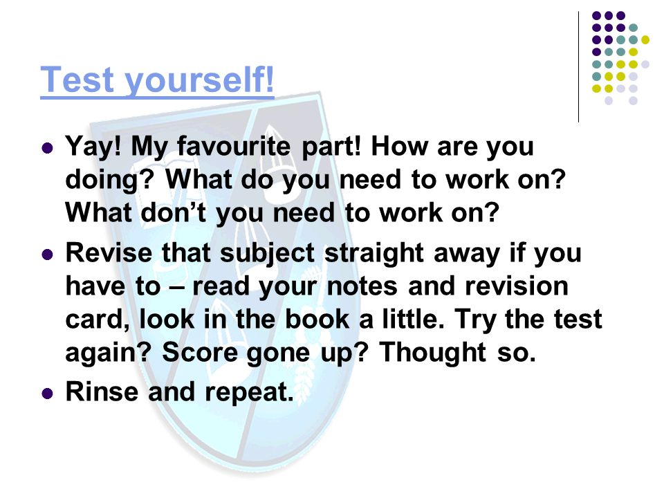 Test yourself.Yay. My favourite part. How are you doing.