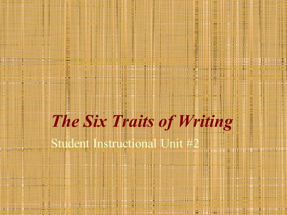 The Six Traits of Writing Student Instructional Unit #2