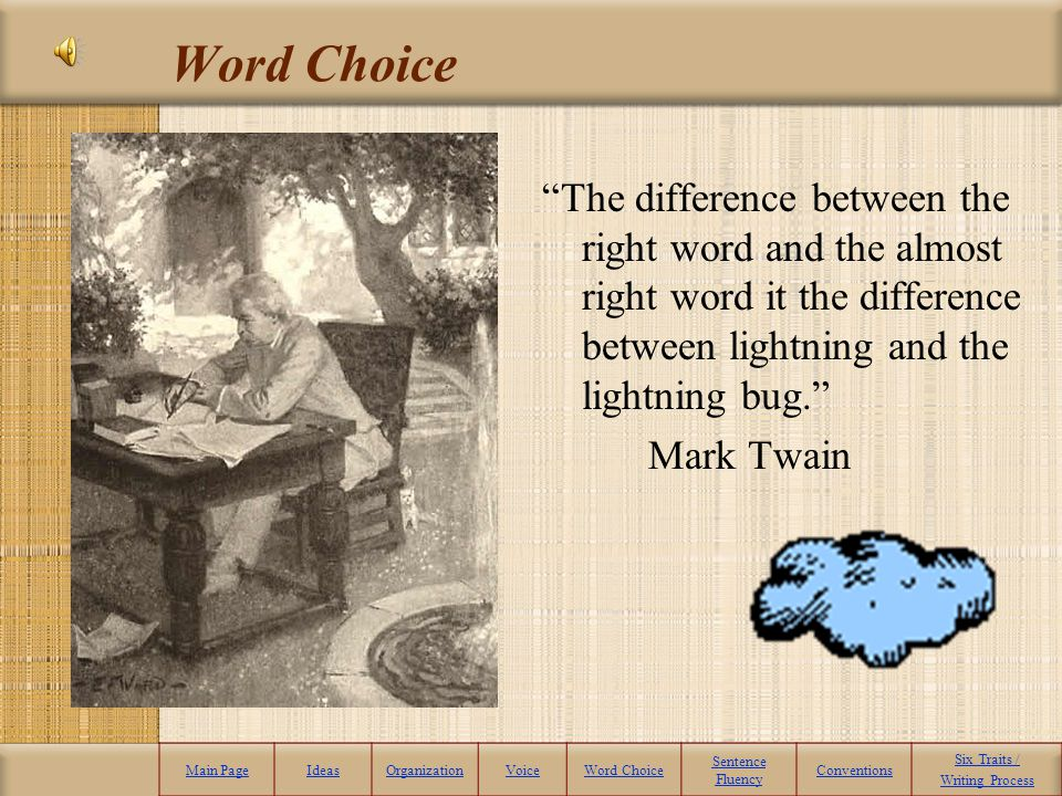 Word Choice - Definition Word Choice: The words create pictures in my mind. Words that are precise and accurate. The writer should use strong action v