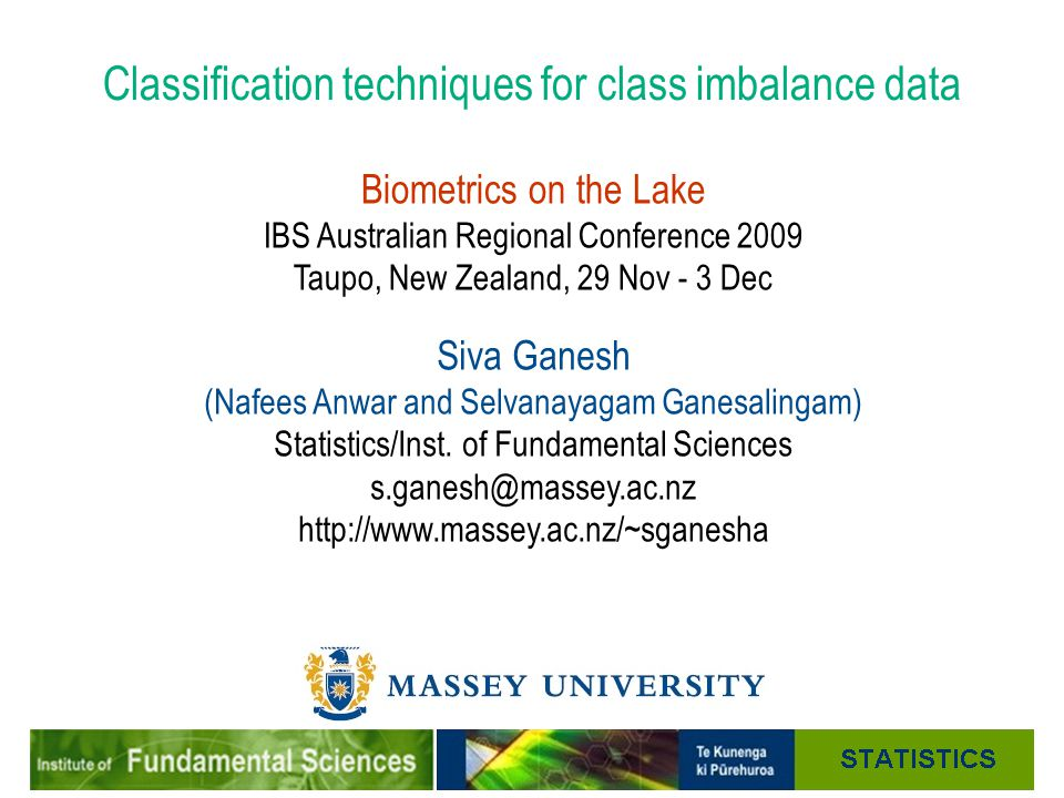Classification techniques for class imbalance data Biometrics on the Lake IBS Australian Regional Conference 2009 Taupo, New Zealand, 29 Nov - 3 Dec S